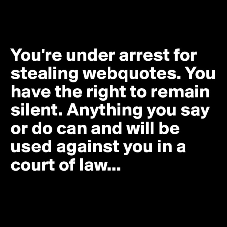 you-re-under-arrest-for-stealing-webquotes-you-ha